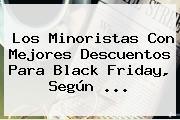 Los Minoristas Con Mejores Descuentos Para <b>Black Friday</b>, Según <b>...</b>