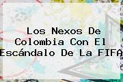 Los Nexos De Colombia Con El Escándalo De La <b>FIFA</b>