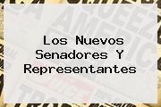 <u>Los Nuevos Senadores Y Representantes</u>