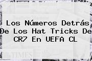 Los Números Detrás De Los Hat Tricks De CR7 En UEFA CL