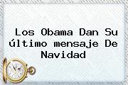 Los Obama Dan Su último <b>mensaje De Navidad</b>