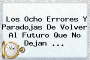 Los Ocho Errores Y Paradojas De <b>Volver Al Futuro</b> Que No Dejan <b>...</b>