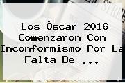 Los <b>Óscar</b> 2016 Comenzaron Con Inconformismo Por La Falta De <b>...</b>