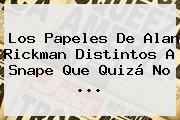 Los Papeles De <b>Alan Rickman</b> Distintos A Snape Que Quizá No <b>...</b>