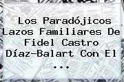 Los Paradójicos Lazos Familiares De <b>Fidel Castro</b> Díaz-Balart Con El ...