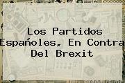 Los Partidos Españoles, En Contra Del <b>Brexit</b>