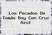 Los Pecados De <b>Tomás Boy</b> Con Cruz Azul