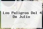 Los Peligros Del <b>4 De Julio</b>