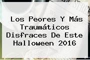Los Peores Y Más Traumáticos Disfraces De Este <b>Halloween 2016</b>