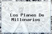 Los Planes De <b>Millonarios</b>