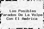 Los Posibles Parados De <b>La Volpe</b> Con El América
