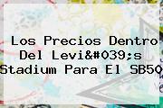 Los Precios Dentro Del <b>Levi&#039;s Stadium</b> Para El SB50