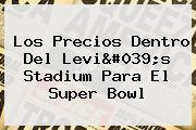 Los Precios Dentro Del <b>Levi&#039;s Stadium</b> Para El Super Bowl