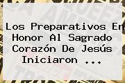 Los Preparativos En Honor Al <b>Sagrado Corazón De Jesús</b> Iniciaron <b>...</b>