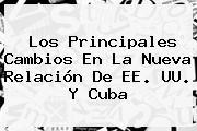 Los Principales Cambios En La Nueva Relación De EE. UU. Y <b>Cuba</b>