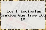 Los Principales Cambios Que Trae <b>iOS 10</b>
