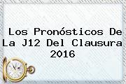 Los Pronósticos De La J12 Del Clausura <b>2016</b>