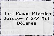 Los Pumas Pierden Juicio? Y 277 Mil Dólares