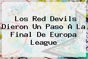 Los Red Devils Dieron Un Paso A La Final De <b>Europa League</b>