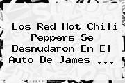 Los Red <b>Hot</b> Chili Peppers Se Desnudaron En El Auto De James <b>...</b>