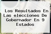 Los <b>resultados</b> En Las <b>elecciones</b> De Gobernador En 9 Estados