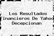 Los Resultados Financieros De <b>Yahoo</b> Decepcionan