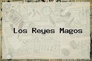 Los <b>Reyes Magos</b>