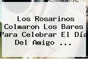 Los Rosarinos Colmaron Los Bares Para Celebrar El <b>Día Del Amigo</b> <b>...</b>