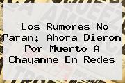 Los Rumores No Paran: Ahora Dieron Por Muerto A <b>Chayanne</b> En Redes