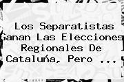 Los Separatistas Ganan Las Elecciones Regionales De <b>Cataluña</b>, Pero <b>...</b>