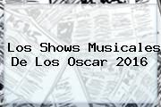 <i>Los Shows Musicales De Los Oscar 2016</i>