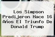 <b>Los Simpson</b> Predijeron Hace 16 Años El Triunfo De Donald Trump