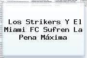 Los Strikers Y El Miami FC Sufren La Pena Máxima