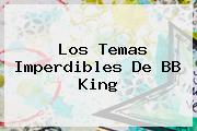 Los Temas Imperdibles De <b>BB King</b>