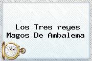 Los Tres <b>reyes Magos</b> De Ambalema