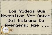 Los Videos Que Necesitan Ver Antes Del Estreno De ?<b>Avengers</b>: Age <b>...</b>