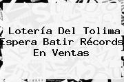 <b>Lotería Del Tolima</b> Espera Batir Récords En Ventas