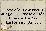 Lotería <b>Powerball</b> Juega El Premio Más Grande De Su Historia: US <b>...</b>