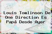 <b>Louis Tomlinson</b> De One Direction Es Papá Desde Ayer