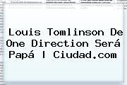 <b>Louis Tomlinson</b> De One Direction Será Papá | Ciudad.com