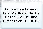 <b>Louis Tomlinson</b>, Los 25 Años De La Estrella De One Direction | FOTOS