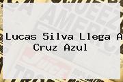 <b>Lucas Silva</b> Llega A Cruz Azul
