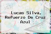 <b>Lucas Silva</b>, Refuerzo De Cruz Azul