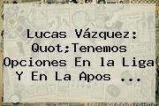 Lucas Vázquez: Quot;Tenemos Opciones En <b>la Liga</b> Y En La Apos <b>...</b>