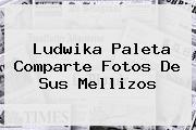 <b>Ludwika Paleta</b> Comparte Fotos De Sus Mellizos