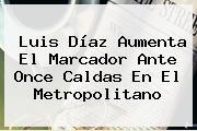 Luis Díaz Aumenta El Marcador Ante <b>Once Caldas</b> En El Metropolitano