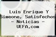 Luis Enrique Y Simeone, Satisfechos - Noticias - <b>UEFA</b>.com