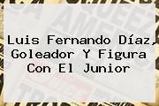 Luis Fernando Díaz, Goleador Y Figura Con El <b>Junior</b>