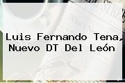 <b>Luis Fernando Tena</b>, Nuevo DT Del León
