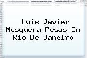 <b>Luis Javier Mosquera</b> Pesas En Rio De Janeiro